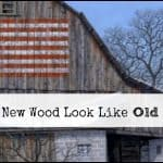 How to Make New Wood Look Like Old Barn Wood