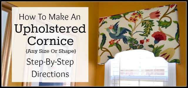 Step-by-step directions for how to make an upholstered cornice - any size or shape