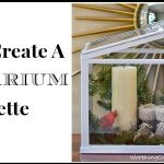 How To: Create A Terrarium Vignette
