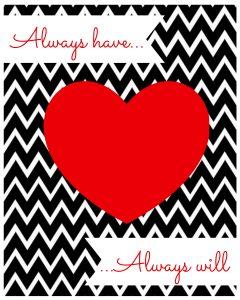 Free Valentine's Printable: Always Have...Always Will