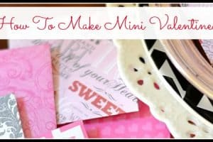 How To Make Mini Valentine's And A Free Printable
