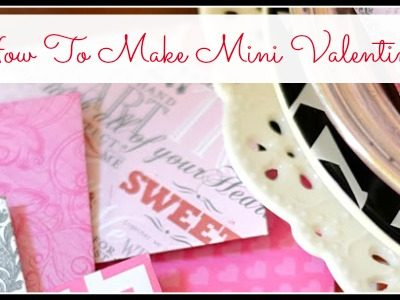 How to make mini Valentine's. Include a free printable with a whole sheet full of mini love notes.