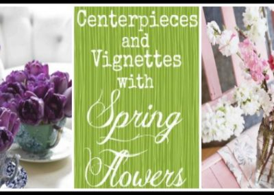 Using Spring Flowers To Create Centerpieces and Vignettes