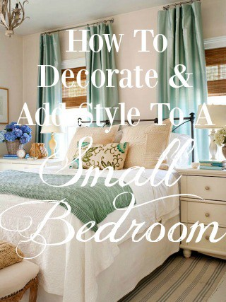 How To Organize, Decorate And Add Style To A Small Bedroom