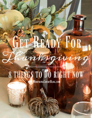 8 Things To Do Right Now To Get Ready For Thanksgiving {And A Sneak Peek At My Table}