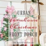 My Urban Farmhouse Christmas Front Porch