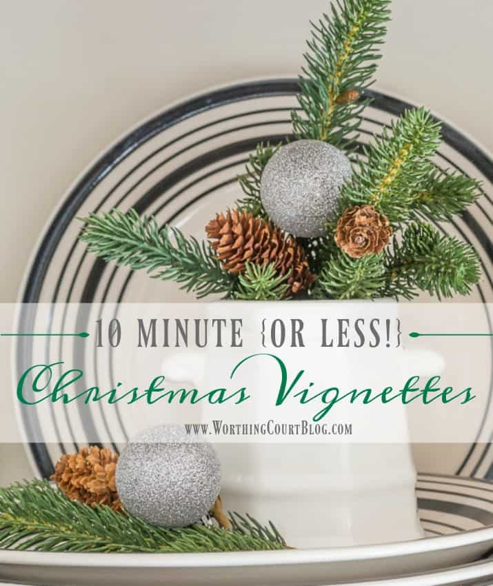 10 Minute {Or Less!} Christmas Vignettes || Worthing Court