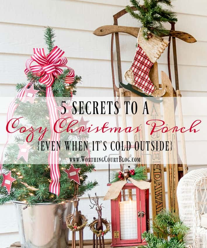 5 Secrets To A Cozy Christmas Porch {Even When It's Cold Outside} || Worthing Court