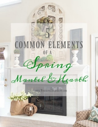 5 Common Elements Of A Spring Mantel And Hearth