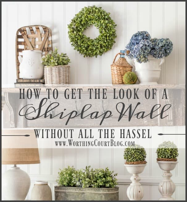 How To Get The Look Of A Shiplap Wall Without All The Hassel || Worthing Court.