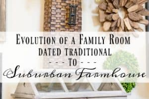 The Evolution Of My Family Room – From Major Traditional To Suburban Farmhouse