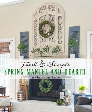 A Fresh And Easy Spring Mantel And Hearth || Worthing Court