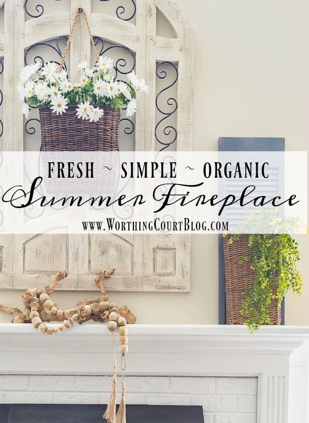 How To Keep Your Fireplace Decor Simple For The Summer || Worthing Court