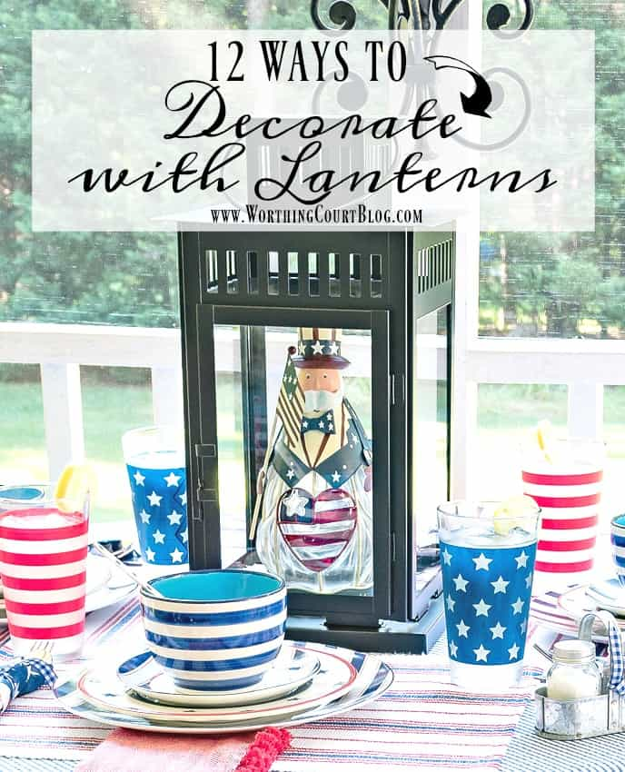 12 different ideas for using lanterns in your home decor throughout the year and for all the holidays || Worthing Court