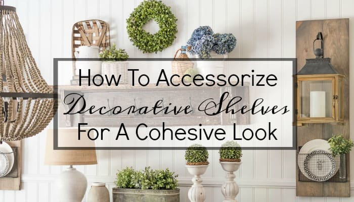 How To Get A Cohesive Look When You Accessorize Decorative Shelves