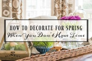 How To Decorate For Spring When You Don't Have Time