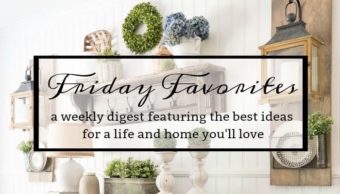 A weekly digest featuring the best ideas for a life and home you'll love. #decoratingideas #homedecorideas #recipeideas #helpfultips #howto #life #lifestyle #inspire