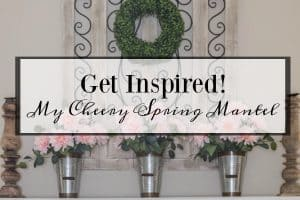 Get Inspired By My 10 Minute Cheery Spring Mantel