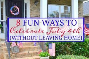 8 Fun Ways To Celebrate July 4th Without Leaving Home